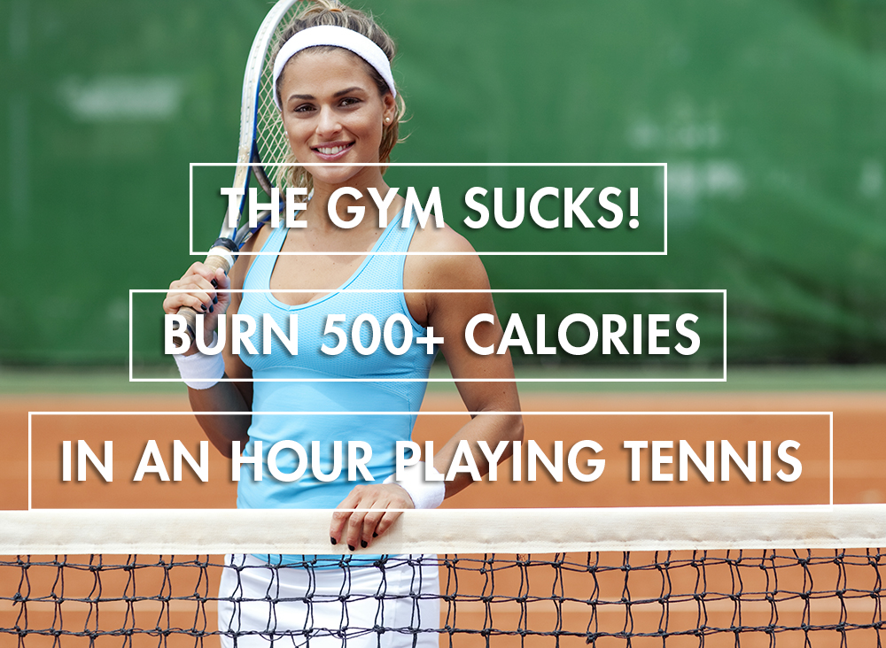 The Gym Sucks! Burn 500+ Calories In An Hour Playing Tennis