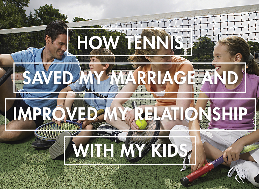 How Tennis Saved My Marriage