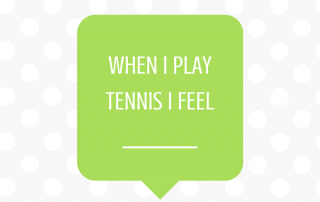 WHEN I PLAY TENNIS I FEEL________