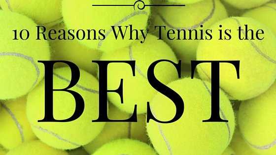 10 Reasons Why Tennis is the Best Sport