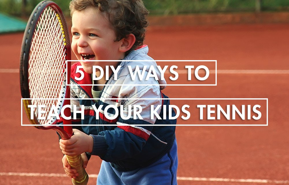 5 DIY Ways To Teach Your Kids Tennis