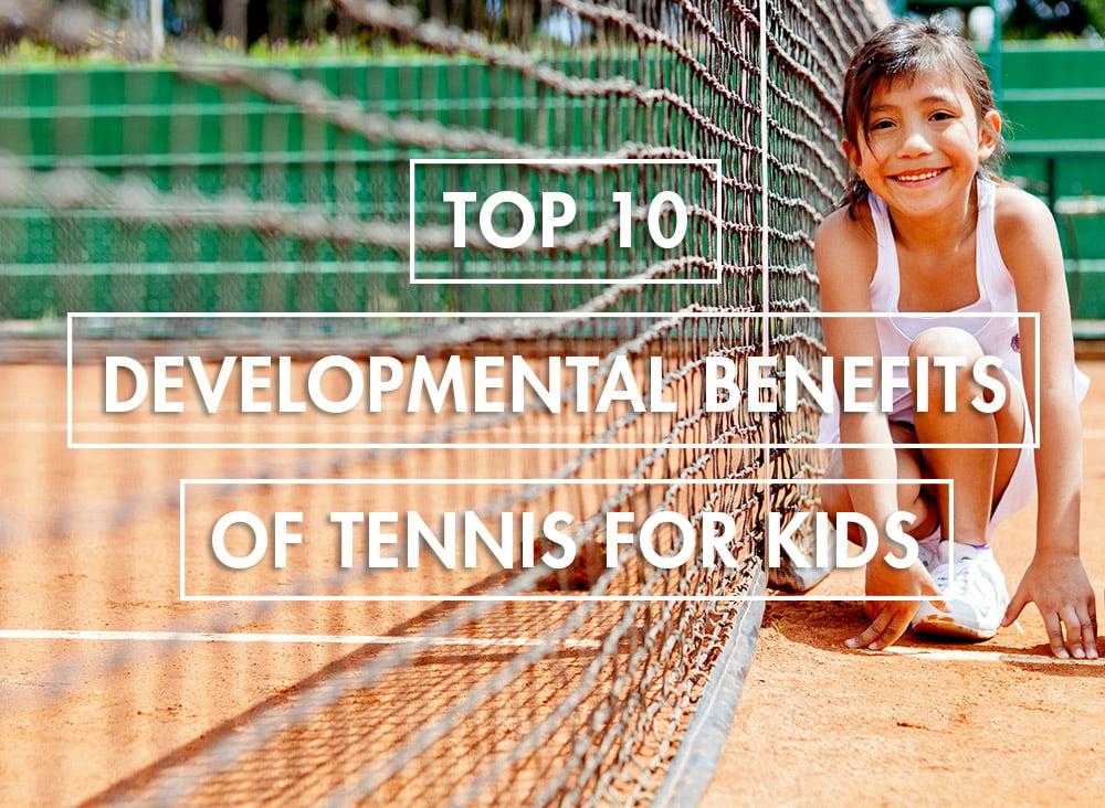 Top 10 Developmental Benefits of Tennis For Kids