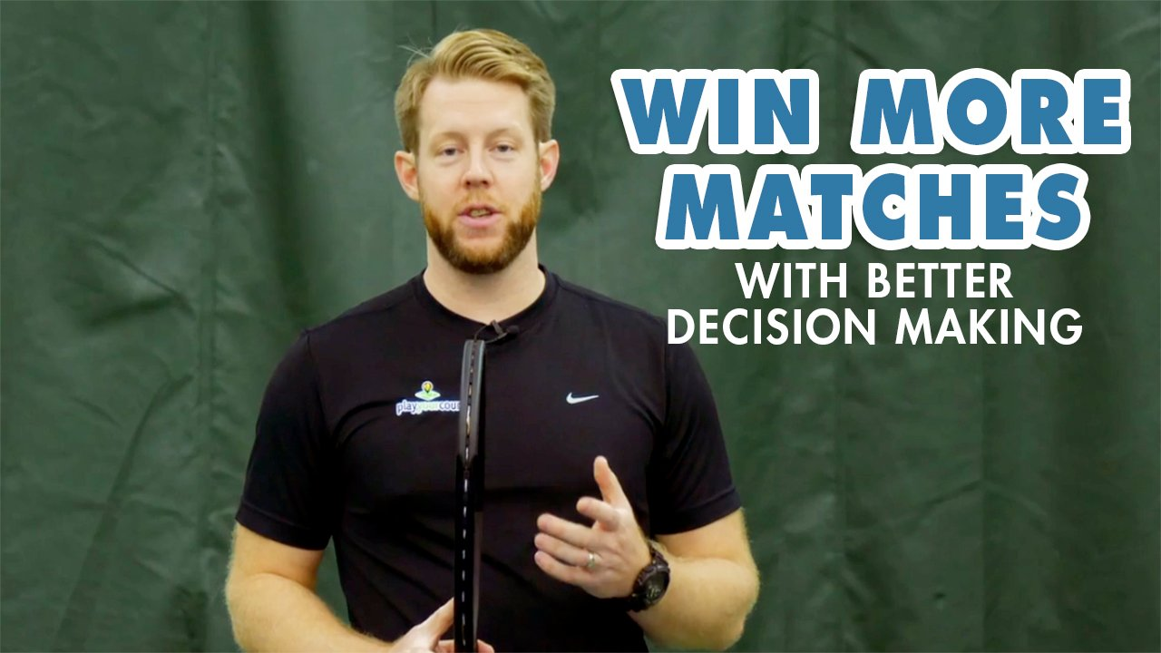 Win More Tennis Matches with Better Decision Making