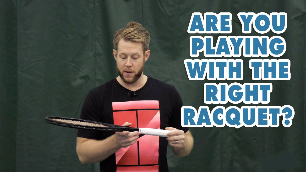 Are you PLAYING with the right RACQUET?