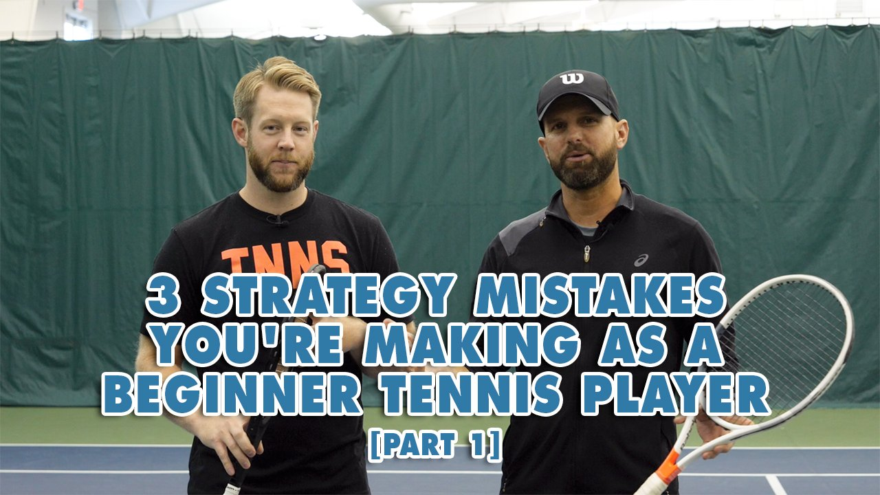 3 Strategy Mistakes You're Making As A Beginner Tennis Player [Part 2]