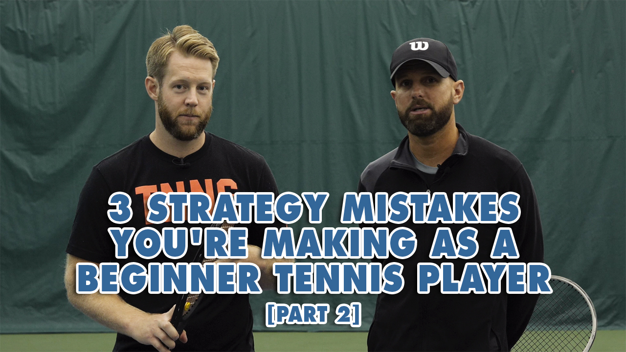 3 Strategy Mistakes You're Making As A Beginner Tennis Player [Part 1]