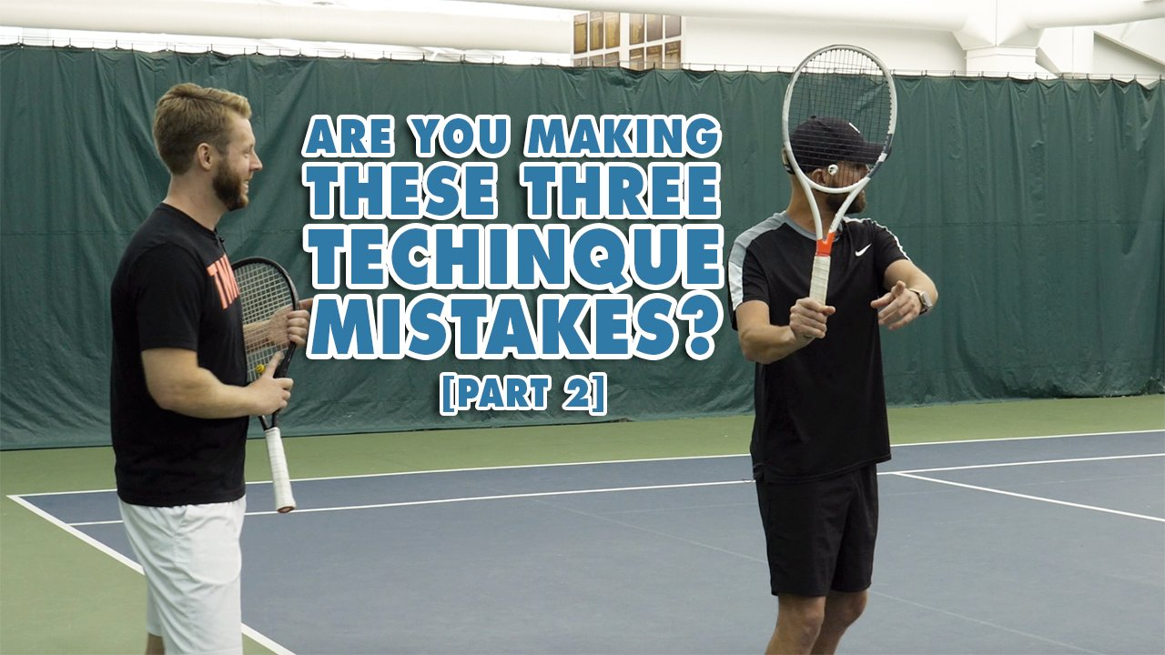 Are You Making These Three Technique Mistakes? [Part 2]
