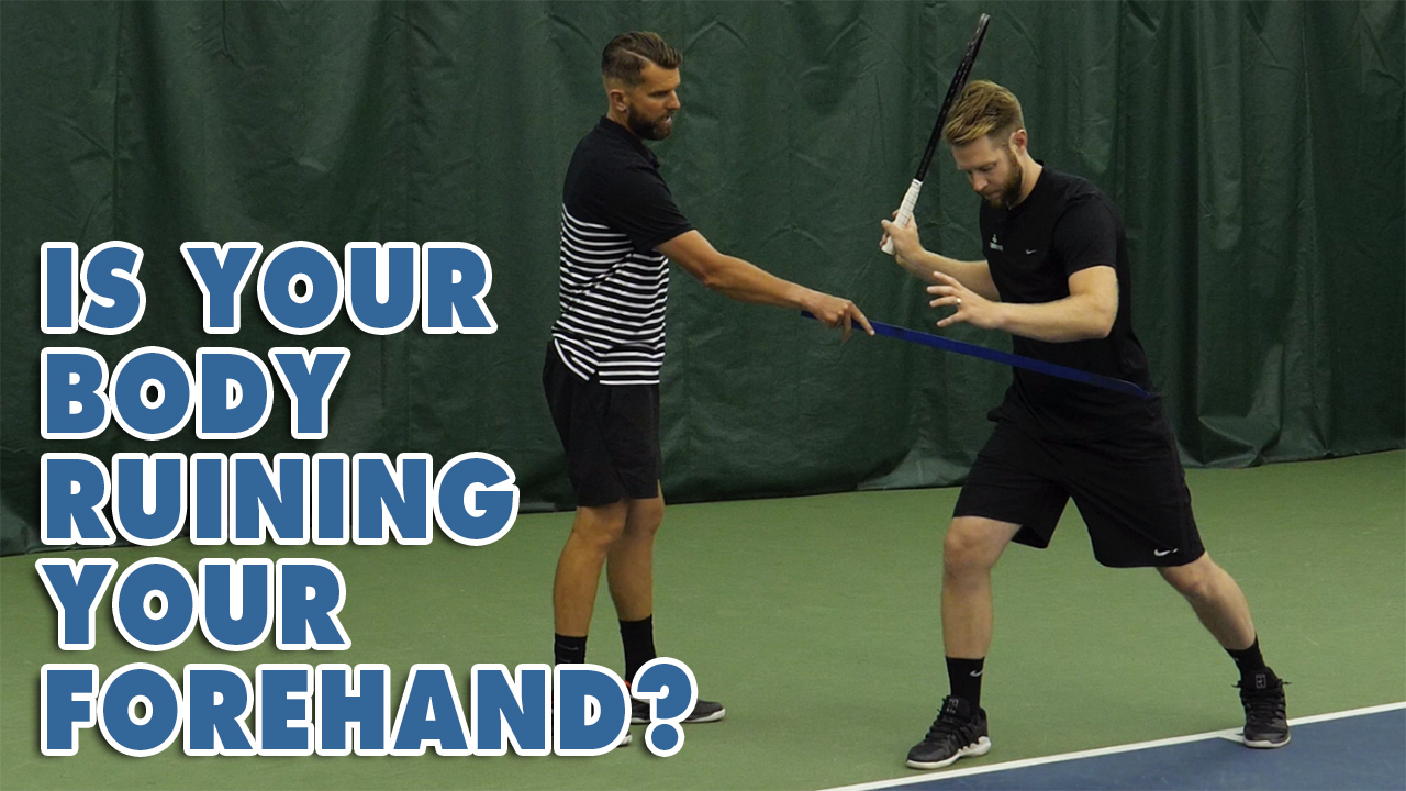 Is Your Body Ruining Your Forehand?