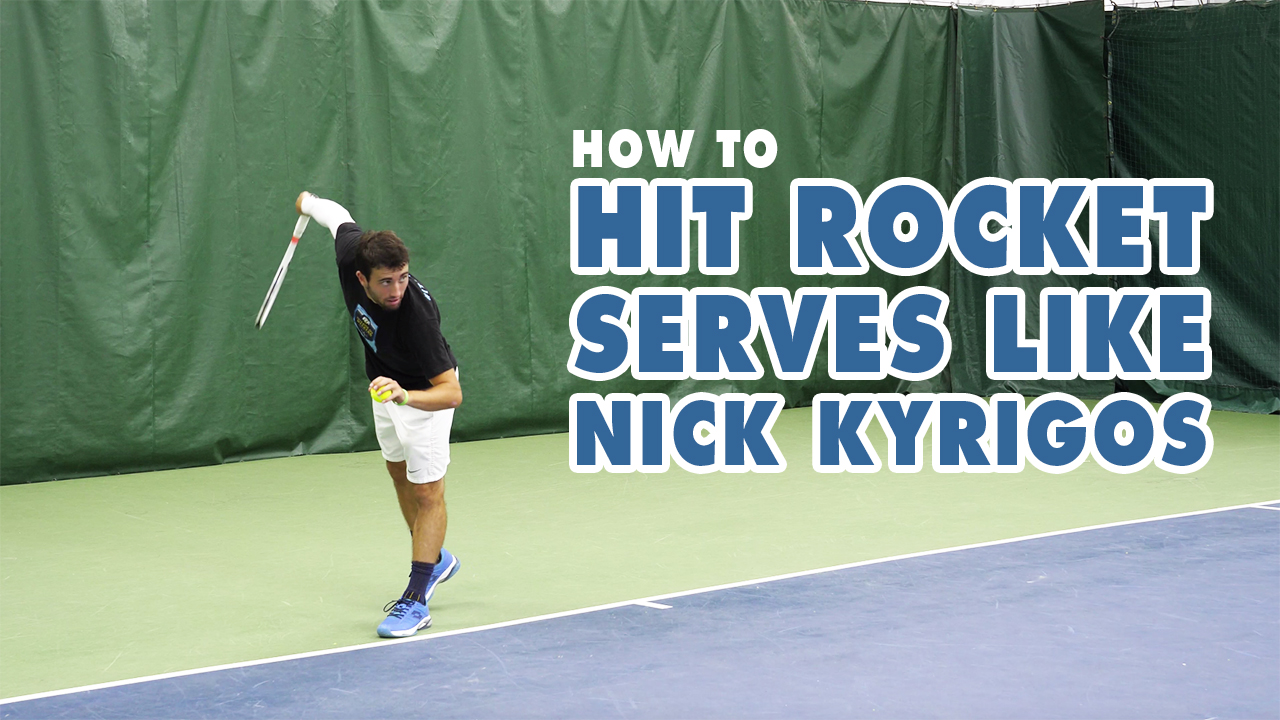 How To Hit Rocket Serves Like Nick Kyrgios