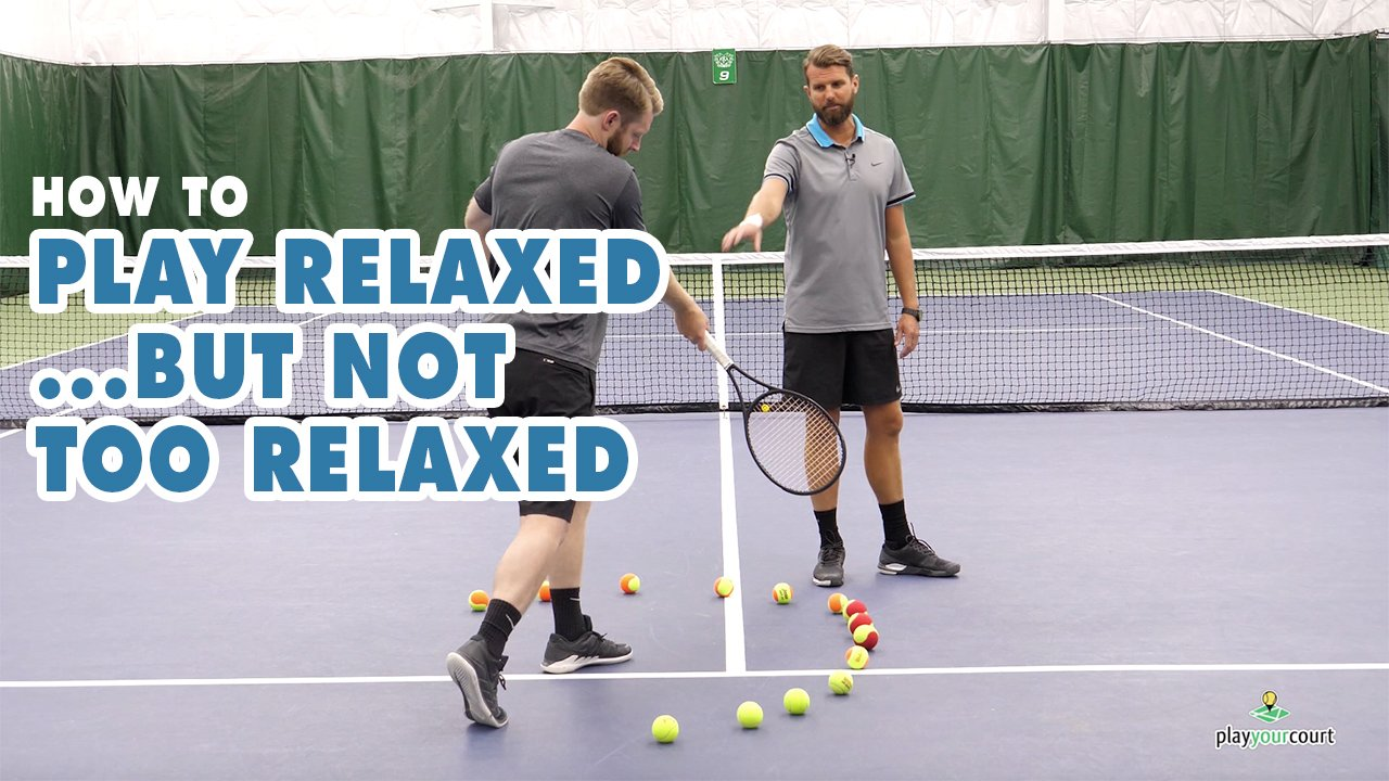 How To Play Tennis Relaxed... But Not Too Relaxed!