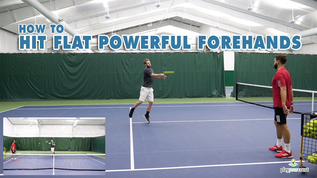 How To Hit Flat Powerful Forehands