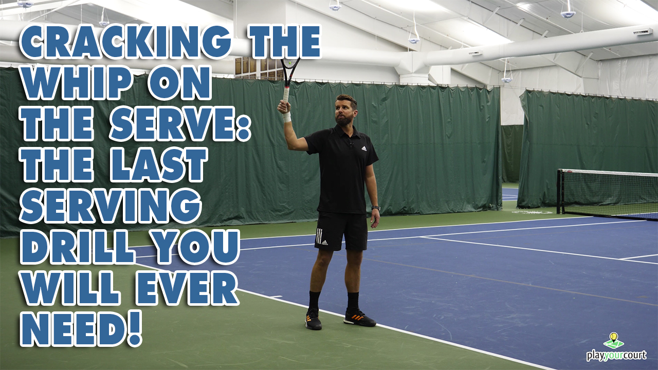 Cracking the Whip on the Serve - The Last Serving Drill You Will Ever Need!