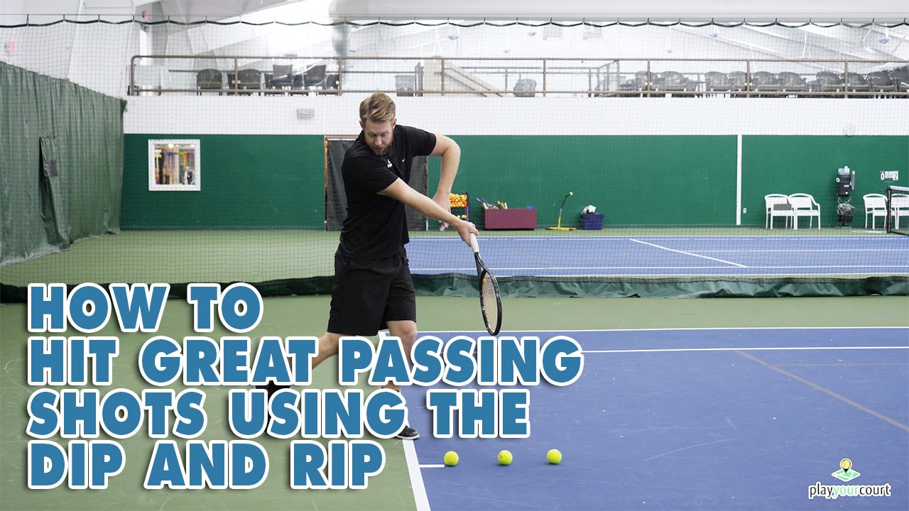 How To Hit Great Passing Shots Using The Dip And Rip