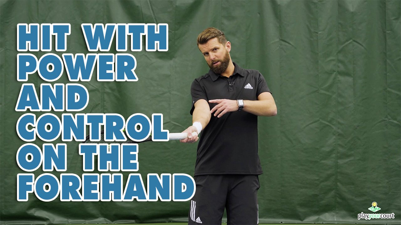How To Hit With Power And Control On The Forehand