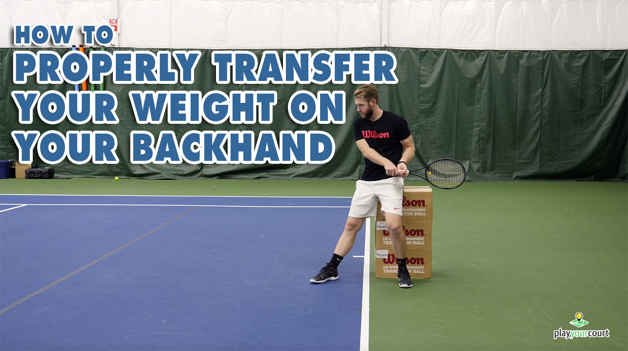 How To Properly Transfer Your Weight On Your Backhand