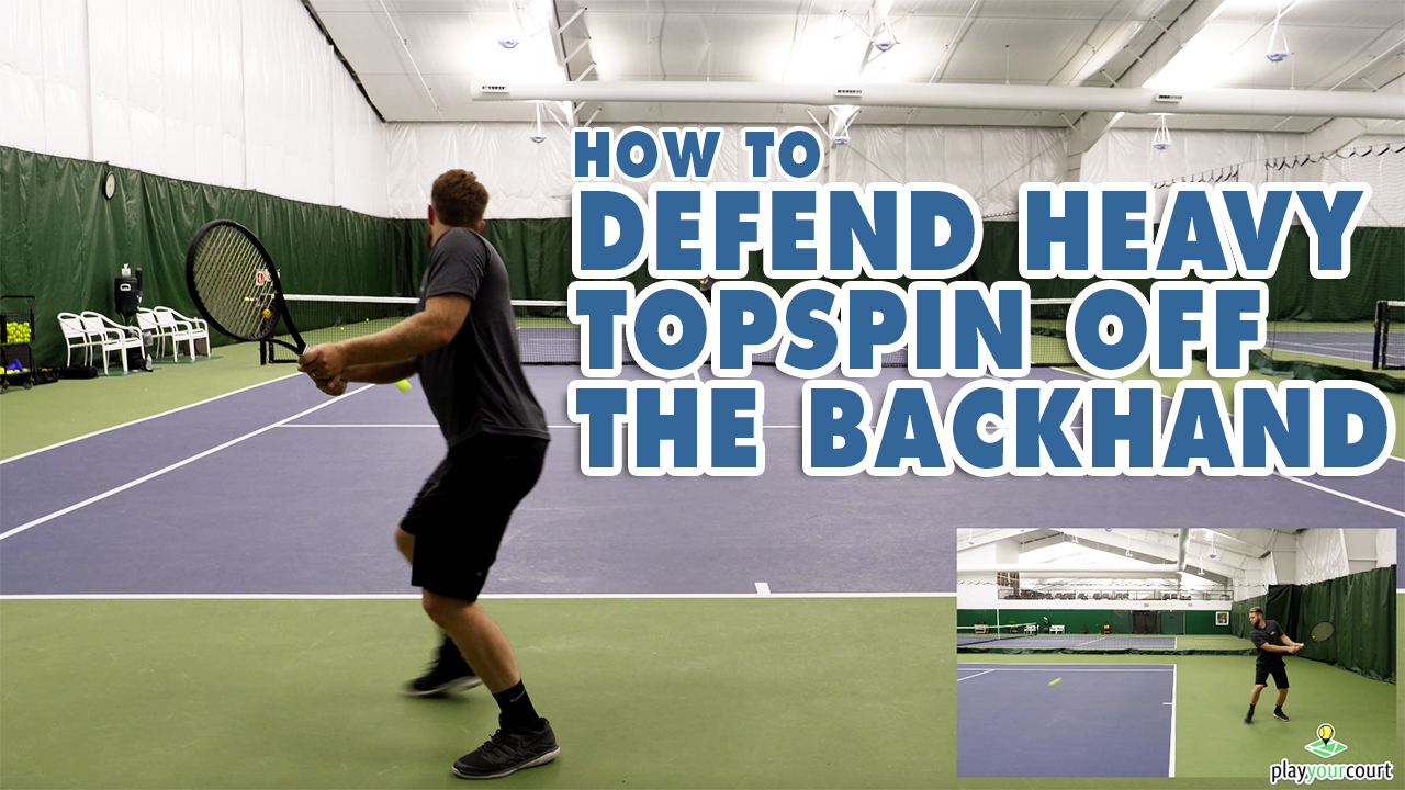 How To Defend Heavy Topspin Off The Backhand