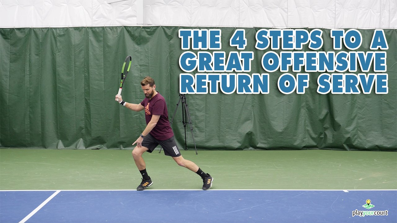 The 4 Steps To A Great Offensive Return Of Serve