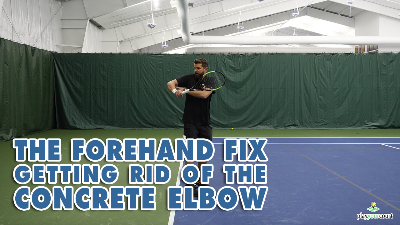 The Forehand Fix, Getting Rid Of The Concrete Elbow