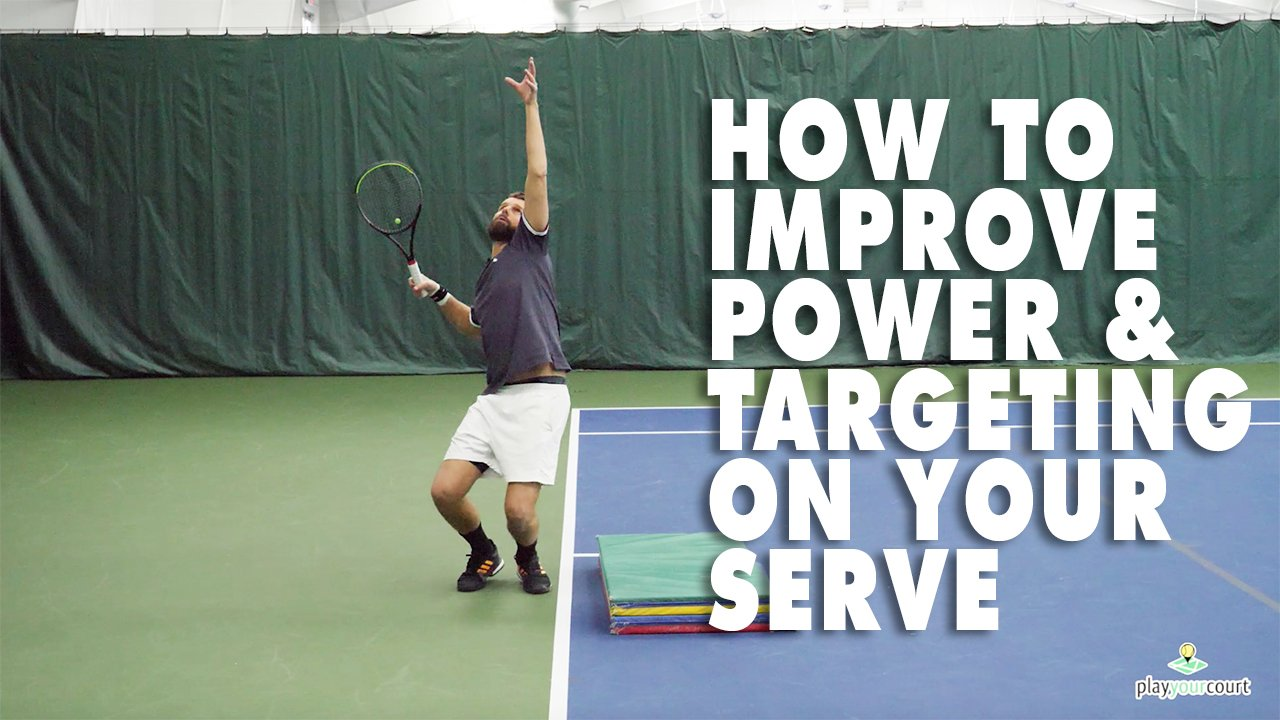 How To Improve Power And Targeting On Your Serve