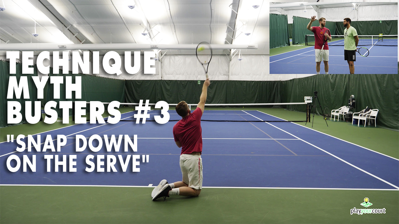 "Technique Myth Busters #3 - ""Snap Down On The Serve"""