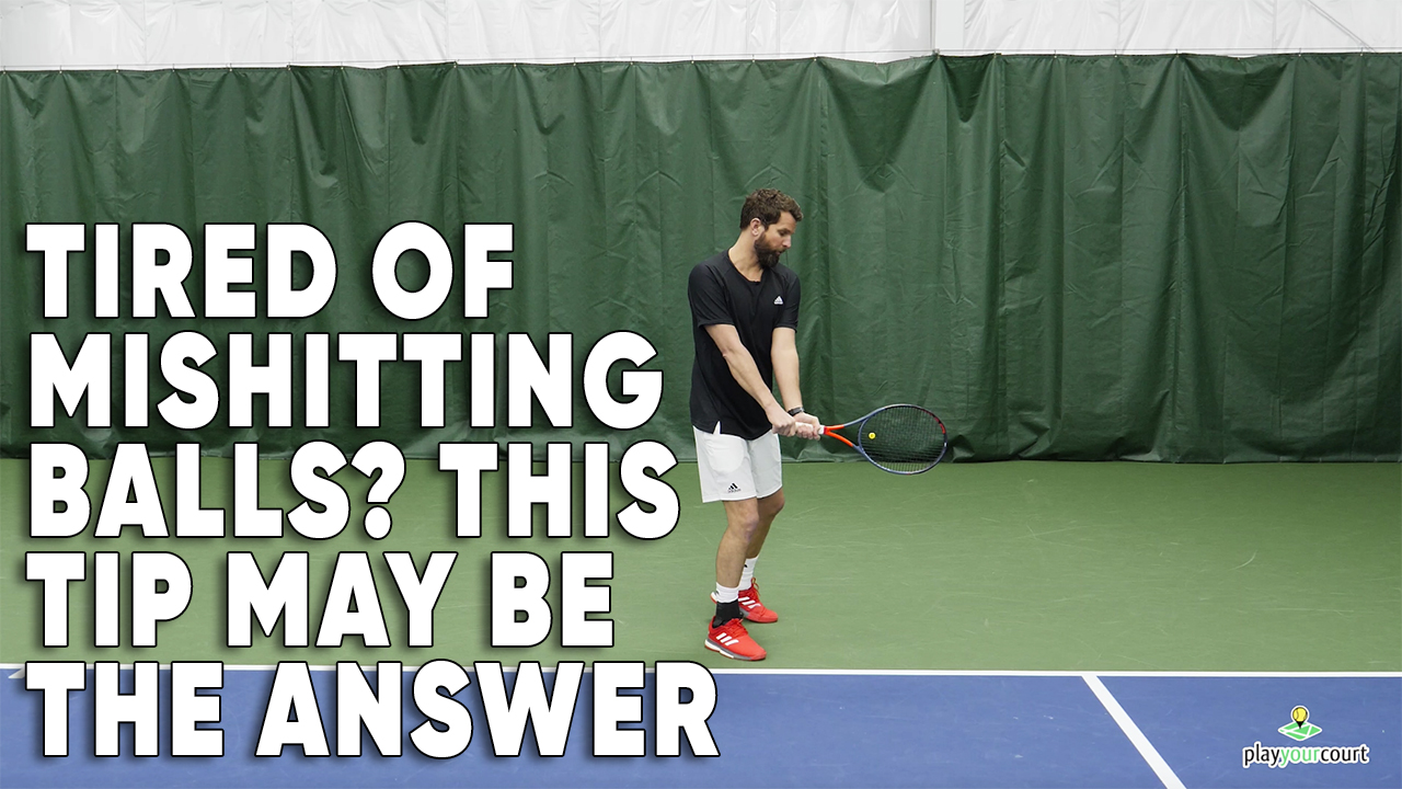 Tired Of Mis-hitting Balls? This Tip May Be The Answer!
