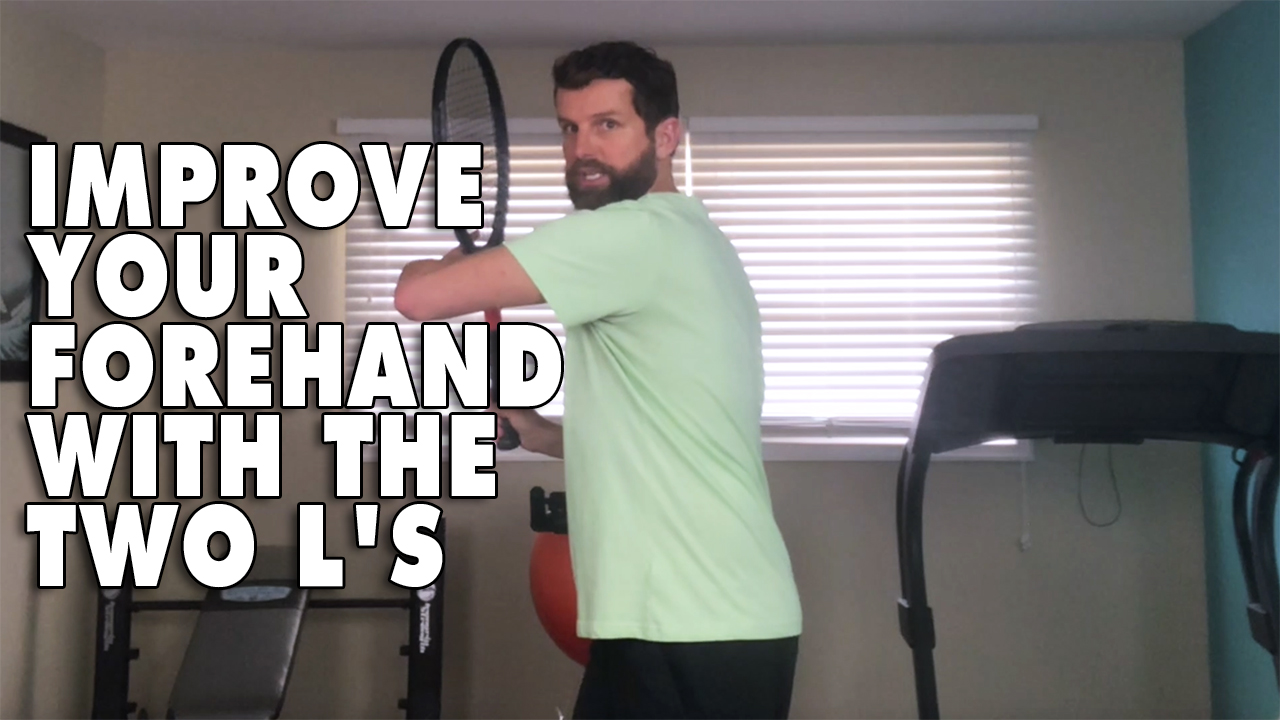 How To Improve Your Forehand With The Two L's!