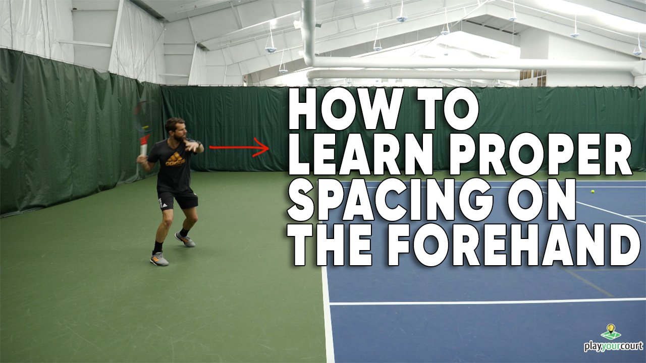How To Learn Proper Spacing On The Forehand