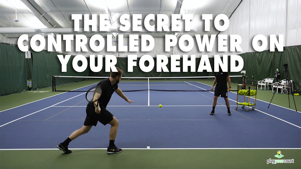 The Secret To Controlled Power On Your Forehand