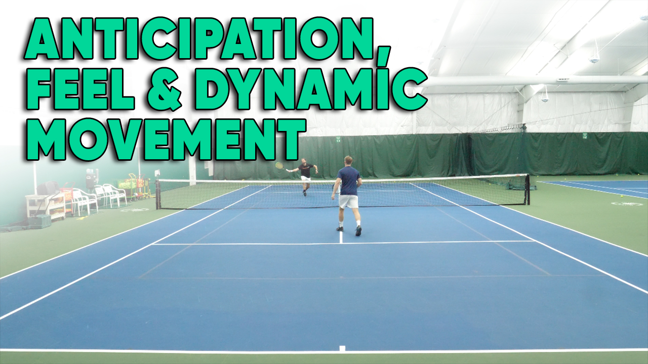 Improve Your Anticipation, Feel and Dynamic Movement on the Tennis Court
