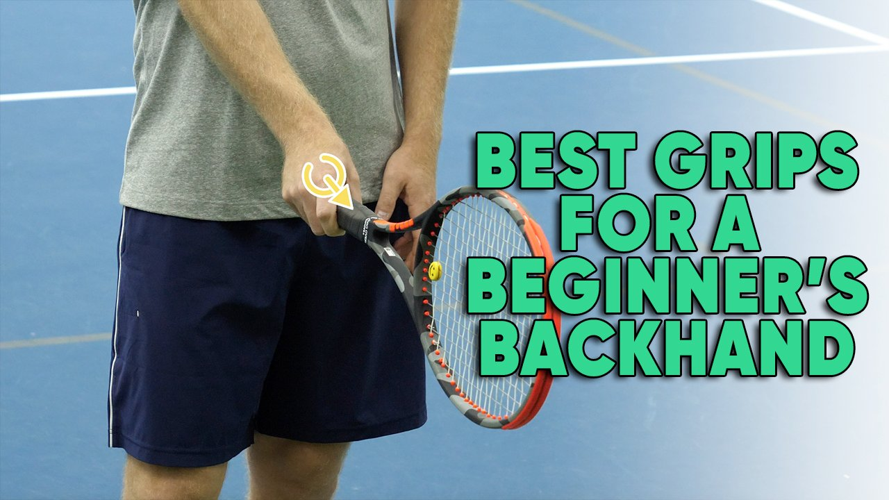 Best Grips For A Beginner's Backhand