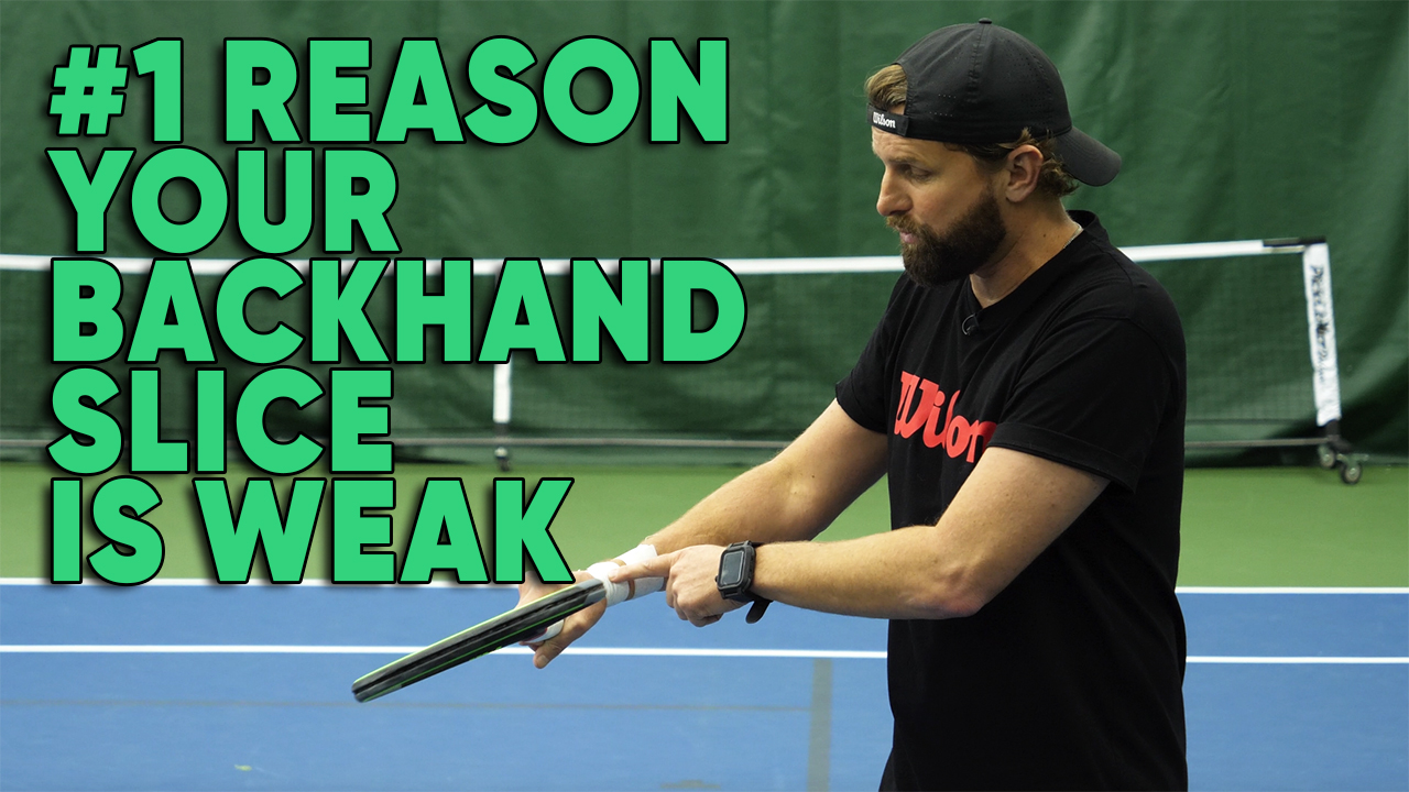 The #1 Reason Your Backhand Slice Is Weak