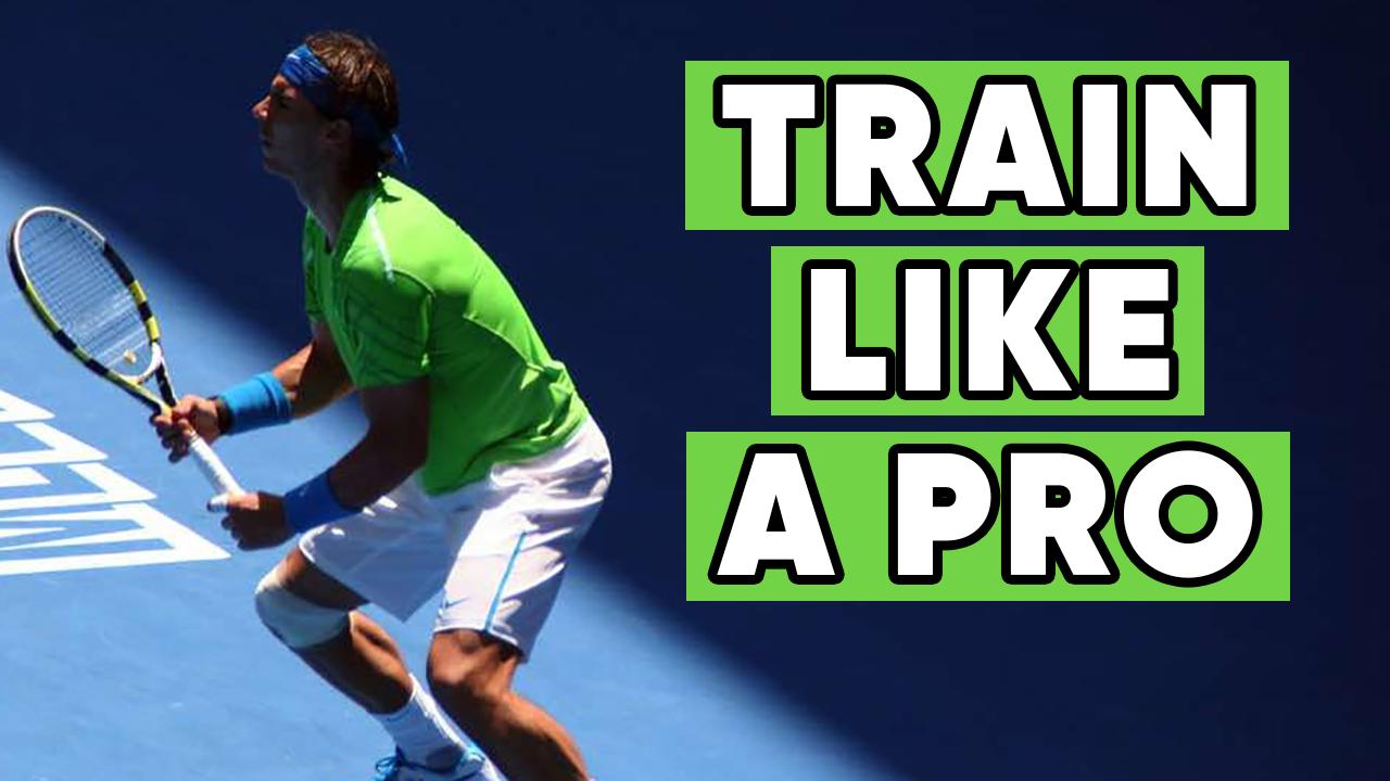 Train Like A Professional Tennis Player