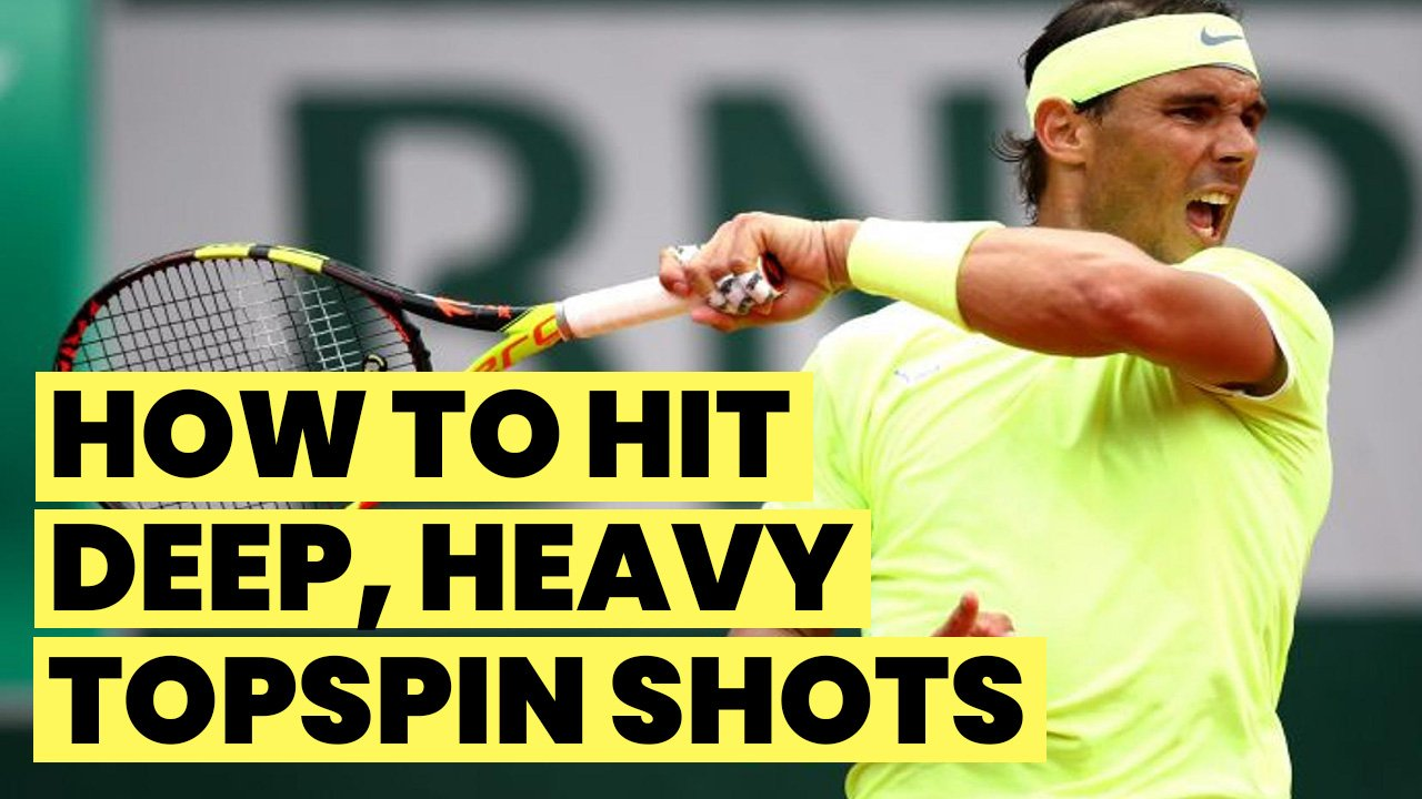 How To Hit Deep, Heavy Topspin Shots