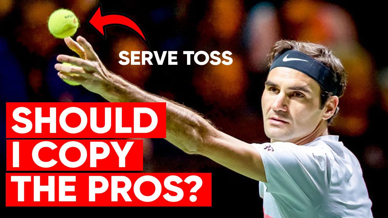 Tennis Serve Toss - Should I Copy The Pros?
